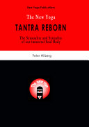 The New Yoga   Tantra Reborn  the Sensuality   Sexuality of Our Immortal Soul Body
