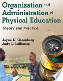 Organization and administration of physical education : theory and practice / Jayne D. Greenberg, Ju