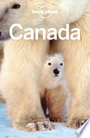 """Lonely Planet Canada"" by Lonely Planet, Korina Miller, Kate Armstrong, Anna Kaminski, Adam Karlin, John Lee, Carolyn McCarthy, Ryan Ver Berkmoes, Benedict Walker, Phillip Tang, James Bainbridge"