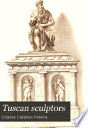 Tuscan sculptors : their lives, works, and times