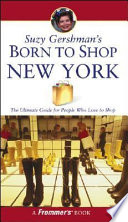 Suzy Gershman's Born to Shop New York  : The Ultimate Guide for Travelers Who Love to Shop