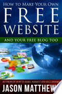 How To Make Your Own Free Website And Your Free Blog Too