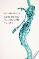 Exits to the Posthuman Future