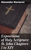 Pdf Expositions of Holy Scripture: St. John Chapters I to XIV Telecharger