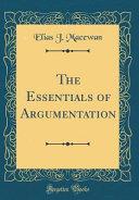 The Essentials of Argumentation  Classic Reprint