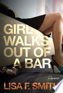 """Girl Walks Out of a Bar: A Memoir"" by Lisa F. Smith"