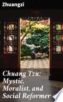 Chuang Tzu  Mystic  Moralist  and Social Reformer