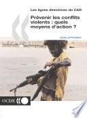 Lignes directrices du CAD Prévenir les conflits violents : quels moyens d'action? Partie I: Prévenir les conflits violents: orientations à l'intention des partenaires extérieurs - Partie II: Les conflits, la paix et la coopération pour le développement à l'aube du 21ème siècle