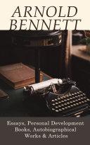 Pdf Arnold Bennett: Essays, Personal Development Books, Autobiographical Works & Articles