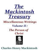 The Mackintosh Treasury   Miscellaneous Writings   Volume II  The Person of Christ
