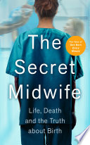 """The Secret Midwife: Life, Death and the Truth about Birth"" by The Secret Midwife, Katy Weitz"