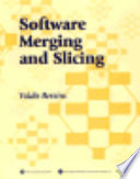 Software Merging and Slicing