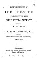 Is the patronage of the theatre consistent with true Christianity  A sermon