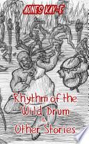 Rhythm of the Wild Drum   Other Stories