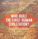 Who Built the First Human Civilization? Ancient Mesopotamia - History Books for Kids | Children's Ancient History