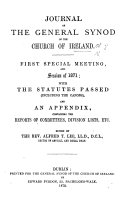 Journal of the General Synod of the Church of Ireland  First special meeting and session of 1871 with the Statutes passed     and an appendix containing reports of committees      Edited by     A  T  Lee