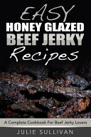 Easy Honey Glazed Beef Jerky Recipes  A Complete Cookbook For Beef Jerky Lover