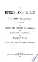 The Burke and Wills Exploring Expedition  an Account of the Crossing the Continent of Australia