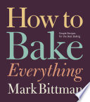 """How to Bake Everything: Simple Recipes for the Best Baking"" by Mark Bittman"