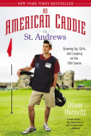 An American Caddie in St. Andrews: Growing Up, Girls, and ...