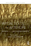 Ritual Texts for the Afterlife: Orpheus and the Bacchic Gold ...