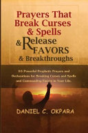 Prayers That Break Curses and Spells, and Release Favors and Breakthroughs