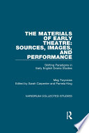 The Materials of Early Theatre  Sources  Images  and Performance