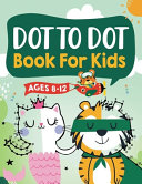 Dot to Dot Book for Kids Ages 8 12  100 Fun Connect The Dots Books for Kids Age 8  9  10  11  12   Kids Dot To Dot Puzzles With Colorable Pages Ages 6