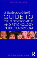 A Teaching Assistant s Guide to Child Development and Psychology in the Classroom