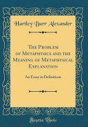 The Problem of Metaphysics and the Meaning of Metaphysical Explanation