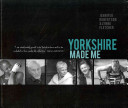 Yorkshire Made Me