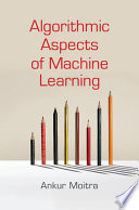 Algorithmic Aspects of Machine Learning