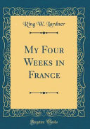 My Four Weeks in France (Classic Reprint)