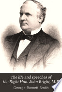 The Life And Speeches Of The Right Honourable John Bright M P