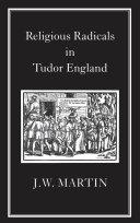 Religious Radicals in Tudor England