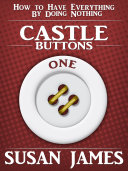 Castles & Buttons-(Book One) How to Have Everything by Doing Nothing (Susan James)