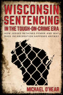 Wisconsin Sentencing in the Tough-on-Crime Era: How Judges Retained ...