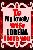 To My Lovely Wife LORENA I Love You Book