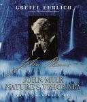 John Muir: nature's visionary
