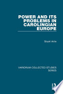 Power and Its Problems in Carolingian Europe