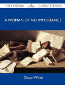 A Woman of No Importance   The Original Classic Edition