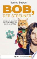 Bob, der Streuner  : Die Katze, die mein Leben veränderte