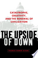 """The Upside of Down: Catastrophe, Creativity, and the Renewal of Civilization"" by Thomas Homer-Dixon"