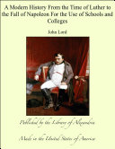 A Modern History From the Time of Luther to the Fall of Napoleon For the Use of Schools and Colleges