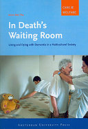 In Death's Waiting Room: Living and Dying with Dementia in a ...