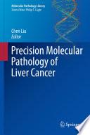 Precision Molecular Pathology of Liver Cancer