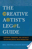 The Creative Artist's Legal Guide  : Copyright, Trademark and Contracts in Film and Digital Media Production