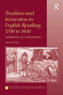 Tradition and Innovation in English Retailing  1700 to 1850