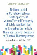 Bi linear Model of Correlation Between Heat Capacity and Volume Thermal Expansivity of Solids as a Novel Tool for Evaluation the Reliable Numerical Data for Purposes of Chemical Thermodynamics Book