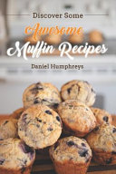 Discover Some Awesome Muffin Recipes